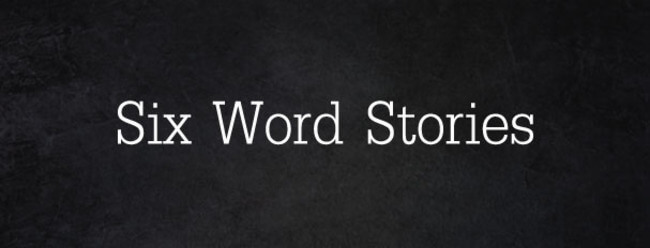 six word short stories 1