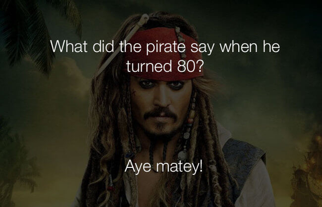 stupid jokes - the pirate say when he turned 80 6