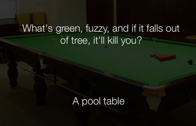 stupid haha jokes - whats green fuzzy and if it falls out of tree it will kill you 26