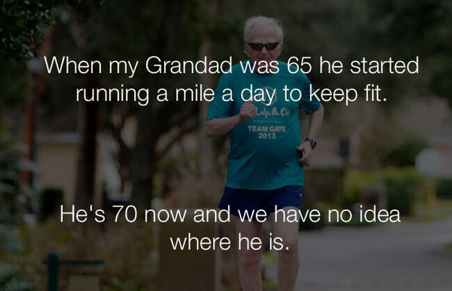 funny jokes - grandad 65 started running to stay fit1