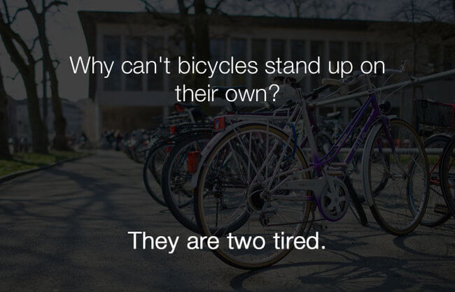 stupid jokes - why cant bicycles stand on their own 8