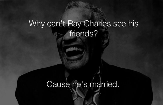 stupid jokes - ray charles cant see his friends 9