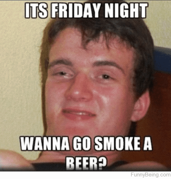 Funny Friday Night Meme : Friday meme pictures that show we all live for the weekend