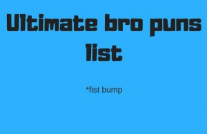 bro puns list feat (1)