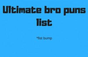 bro puns list feat (1)